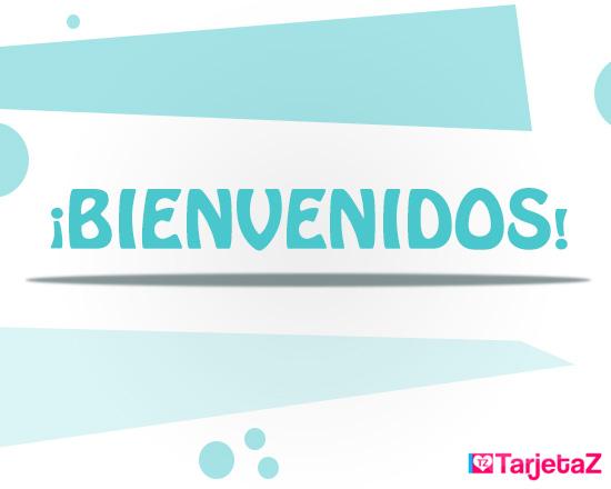 Las mejores tarjetas de bienvenida postales de bienvenida, imagenes de bienvenida para compartir con tus seres queridos. Encontralas gratis en http://www.Tarjetaz.com